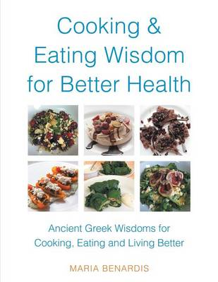 Cooking & Eating Wisdom for Better Health: Ancient Greek Wisdoms for Cooking, Eating and Living Better (Paperback)