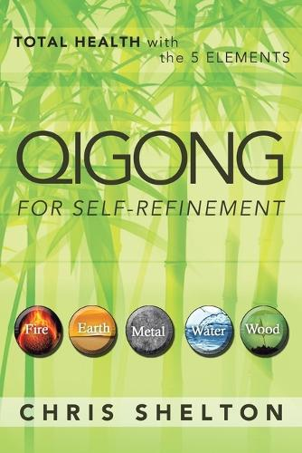Qigong for Self-Refinement: Total Health with the 5 Elements (Paperback)