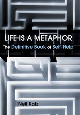 Life Is a Metaphor: The Definitive Book of Self-Help (Hardback)