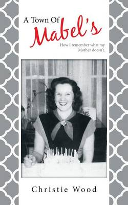 A Town of Mabel's: How I Remember What My Mother Doesn't. (Paperback)