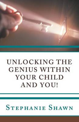 Unlocking the Genius Within Your Child and You! (Paperback)