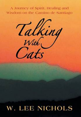 Talking with Cats: A Journey of Spirit, Healing and Wisdom on the Camino de Santiago (Hardback)