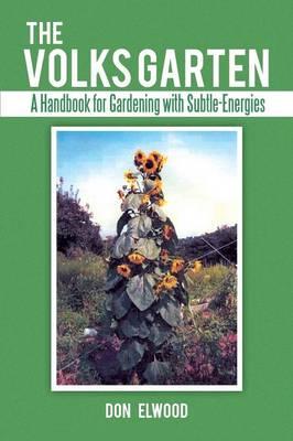 The Volks Garten: A Handbook for Gardening with Subtle-Energies (Paperback)