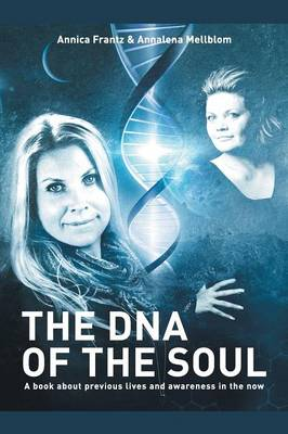 The DNA of the Soul: A Book about Previous Lives and Awareness in the Now (Paperback)