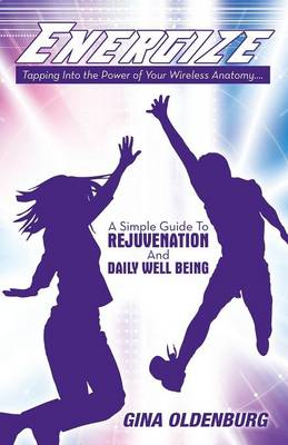 Energize - Tapping Into the Power of Your Wireless Anatomy....a Simple Guide to Rejuvenation and Daily Well Being (Paperback)