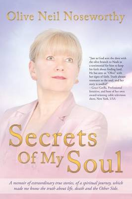 Secrets of My Soul: A Memoir of Extraordinary True Stories, of a Spiritual Journey, Which Made Me Know the Truth about Life, Death and the (Paperback)