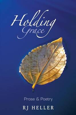Holding Grace: Prose & Poetry (Paperback)