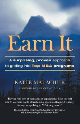 Earn It: A Surprising and Proven Approach to Getting Into Top MBA Programs (Paperback)