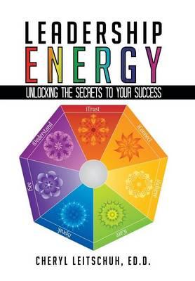 Leadership Energy: Unlocking the Secrets to Your Success (Hardback)