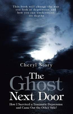 The Ghost Next Door: How I Survived a Traumatic Depression and Came Out the Other Side! (Paperback)