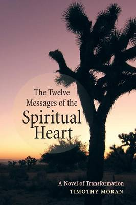The Twelve Messages of the Spiritual Heart: A Novel of Transformation (Paperback)
