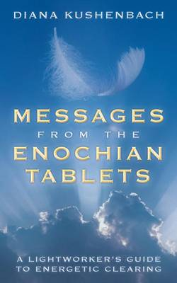 Messages from the Enochian Tablets: A Lightworker's Guide to Energetic Clearing (Paperback)