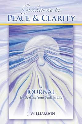 Guidance to Peace and Clarity: A Journal for Seeking Your Path in Life (Paperback)