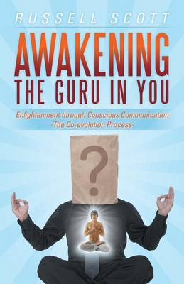 Awakening the Guru in You: Enlightenment Through Conscious Communication - The Co-Evolution Process (Paperback)