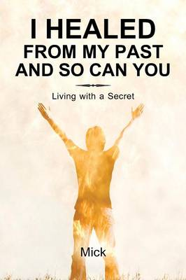 I Healed from My Past and So Can You: Living with a Secret (Paperback)