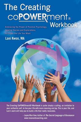 Creating Copowerment (R) Workbook: Embracing the Power of Positive Psychology, Healing Stories and Explorations to Create the Life You Want (Paperback)