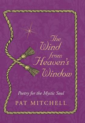 The Wind from Heaven's Window: Poetry for the Mystic Soul (Hardback)