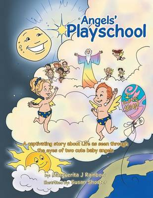 Angels' Playschool: A Captivating Story about Life as Seen Through the Eyes of Two Cute Baby Angels (Paperback)
