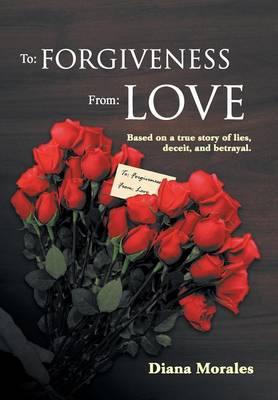 To: Forgiveness From: Love (Hardback)