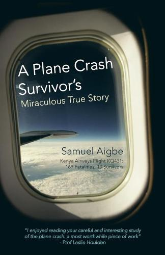 A Plane Crash Survivor's Miraculous True Story: Kenya Airways Flight Kq431: 169 Fatalities, 10 Survivors (Paperback)