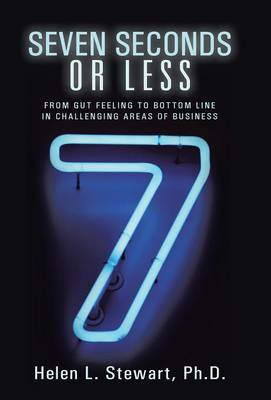 Seven Seconds or Less: From Gut Feeling to Bottom Line in Challenging Areas of Business (Hardback)
