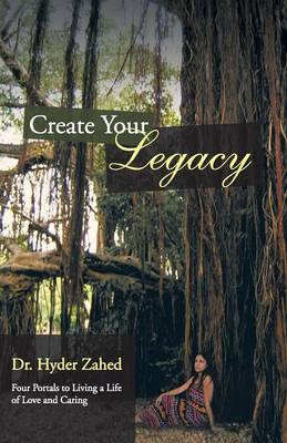 Create Your Legacy: Four Portals to Living a Life of Love and Caring (Paperback)