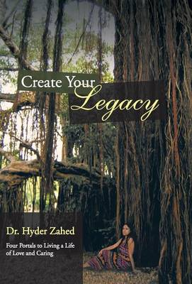 Create Your Legacy: Four Portals to Living a Life of Love and Caring (Hardback)