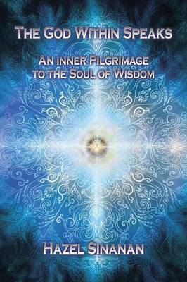 The God Within Speaks: An Inner Pilgrimage to the Soul of Wisdom (Paperback)