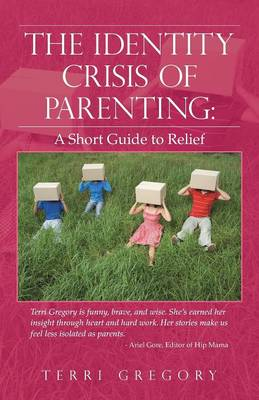 The Identity Crisis of Parenting: A Short Guide to Relief (Paperback)