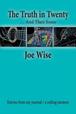 The Truth in Twenty ... and Then Some: Entries from My Journal / A Rolling Memoir (Paperback)