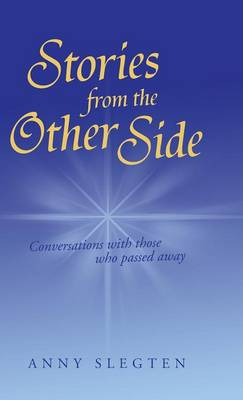 Stories from the Other Side: Conversations with Those Who Passed Away. (Hardback)