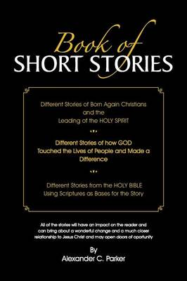Book of Short Stories: Different Stories of Born Again Christians and the Leading of the Holy Spirit; Stories of God Touching Lives of People (Paperback)