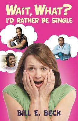 Wait, What? I'd Rather Be Single (Paperback)