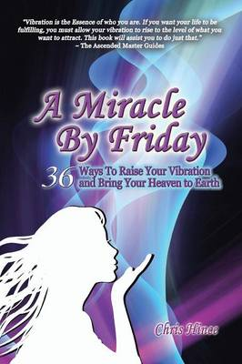 A Miracle by Friday: 36 Ways to Raise Your Vibration and Bring Your Heaven to Earth (Paperback)
