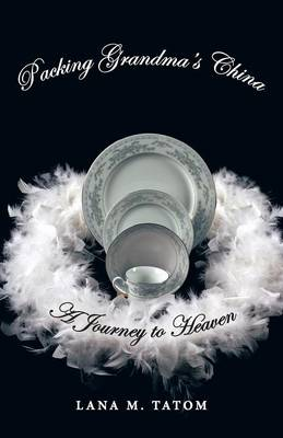 Packing Grandma's China: A Journey to Heaven (Paperback)