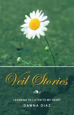 Veil Stories: Learning to Listen to My Heart (Paperback)