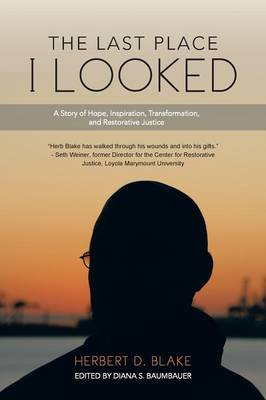 The Last Place I Looked: A Story of Hope, Inspiration, Transformation, and Restorative Justice (Paperback)