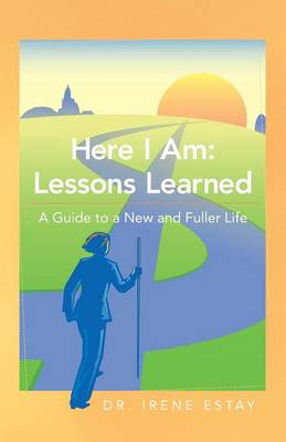 Here I Am: Lessons Learned.: A Guide to a New and Fuller Life (Paperback)