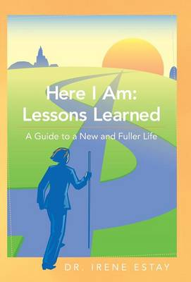 Here I Am: Lessons Learned.: A Guide to a New and Fuller Life (Hardback)