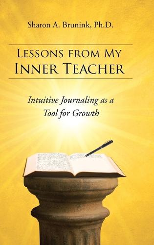 Lessons from My Inner Teacher: Intuitive Journaling as a Tool for Growth (Hardback)