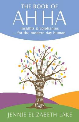 The Book of Ah Ha: Insights & Epiphanies ...for the Modern Day Human (Paperback)