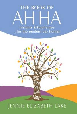 The Book of Ah Ha: Insights & Epiphanies ...for the Modern Day Human (Hardback)