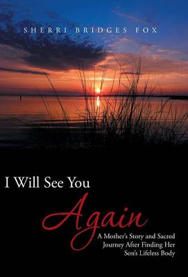 I Will See You Again: A Mother's Story and Sacred Journey After Finding Her Son's Lifeless Body (Hardback)
