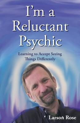 I'm a Reluctant Psychic: Learning to Accept Seeing Things Differently (Paperback)