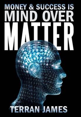 Money & Success Is Mind Over Matter (Hardback)