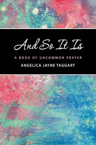 And So It Is: A Book of Uncommon Prayer (Paperback)