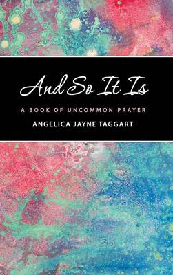 And So It Is: A Book of Uncommon Prayer (Hardback)
