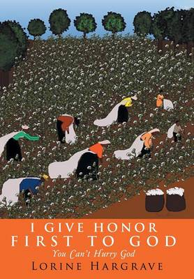 I Give Honor First to God: You Can't Hurry God (Hardback)