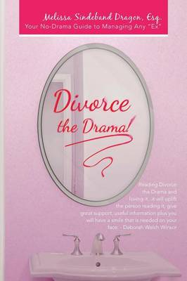 Divorce the Drama!: Your No-Drama Guide to Managing Any Ex (Paperback)