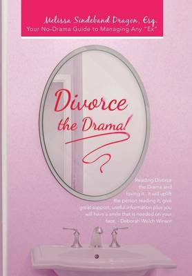 Divorce the Drama!: Your No-Drama Guide to Managing Any Ex (Hardback)